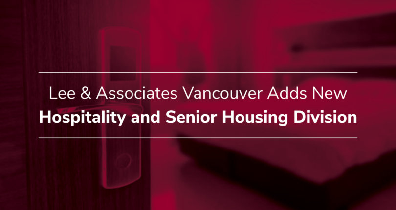 Lee & Associates Vancouver Adds New Hospitality and Senior Housing Division